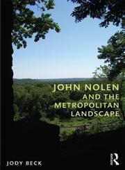 John Nolen and the Metropolitan Landscape,0415664853,9780415664851