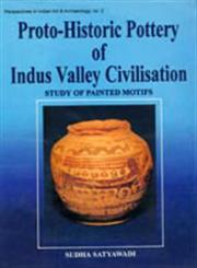 Proto-Historic Pottery of the Indus Valley Civilisation Study of Painted Motifs [Illustrated with Photographs, Charts and Drawings] 1st Published,8124600309,9788124600306