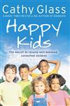 Happy Kids The Secret to Raising Well-Behaved, Contented Children,0007339259,9780007339259