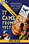 It Came from 1957 A Critical Guide to the Year's Science Fiction, Fantasy and Horror Films,0786477776,9780786477777
