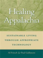 Healing Appalachia Sustainable Living Through Appropriate Technology,0813191777,9780813191775