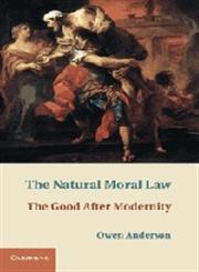 The Natural Moral Law The Good After Modernity,1107008425,9781107008427