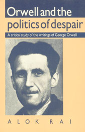 Orwell and the Politics of Despair A Critical Study of the Writings of George Orwell,0521397472,9780521397476
