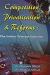 Competition Privatisation & Reforms The Indian Telecom Industry 1st Edition,8188684597,9788188684595