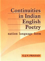 Continuities in Indian English Poetry Nation Language Form 1st Edition,818575330X,9788185753300