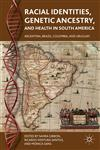 Racial Identities, Genetic Ancestry, and Health in South America Brazil, Argentina, Uruguay, and Colombia,0230110614,9780230110618