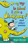On My Way to School I Saw a Dinosaur And Other Poems 1st Edition,1408125048,9781408125045