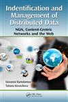 Identification and Management of Distributed Data NGN, Content-Centric Networks and the Web,1439879079,9781439879078
