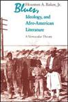 Blues, Ideology, and Afro-American Literature A Vernacular Theory 1st Edition,0226035387,9780226035383