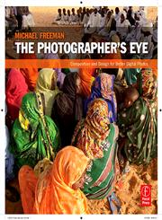 The Photographer's Eye Composition and Design for Better Digital Photos 1st Edition,0240809343,9780240809342