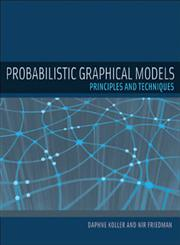 Probabilistic Graphical Models: Principles and Techniques (Adaptive Computation and Machine Learning),0262013193,9780262013192