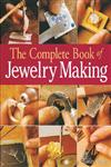 The Complete Book of Jewelry Making A Full-Color Introduction to the Jeweler's Art,1579903045,9781579903046