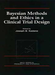 Bayesian Methods and Ethics in a Clinical Trial Design,0471846805,9780471846802