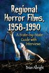 Regional Horror Films, 1958-1990 A State-by-State Guide with Interviews,0786472278,9780786472277