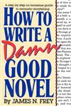 How to Write a Damn Good Novel A Step-by-Step No Nonsense Guide to Dramatic Storytelling,0312010443,9780312010447