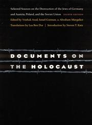 Documents on the Holocaust Selected Sources on the Destruction of the Jews of Germany and Austria, Poland, and the Soviet Union 8th Edition,0803259379,9780803259379