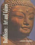 Buddhism : Art and Values A Collection of Research Papers and Keynote Addresses on the Evolution of Buddhist Art and Thought Across the Lands of Asia 1st Published,8177420712,9788177420715