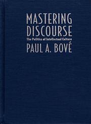Mastering Discourse The Politics of Intellectual Culture,0822312328,9780822312321