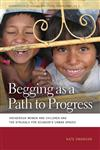 Begging as a Path to Progress Indigenous Women and Children and the Struggle for Ecuador's Urban Spaces,0820331805,9780820331805