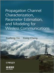 Propagation Channel Characterization, Parameter Estimation, and Modeling for Wireless Communications,1118188233,9781118188231