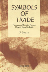 Symbols of Trade Roman and Pseudo-Roman Objects Found in India 1st Published,8173045526,9788173045523