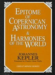 Epitome of Copernican Astronomy & Harmonies of the World (Great Minds Series),1573920363,9781573920360