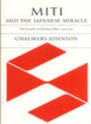 MITI and the Japanese Miracle: The Growth of Industrial Policy, 1925-1975,0804712069,9780804712064