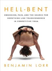 Hell-Bent Obsession, Pain, and the Search for Something Like Transcendence in Competitive Yoga,1250017521,9781250017529
