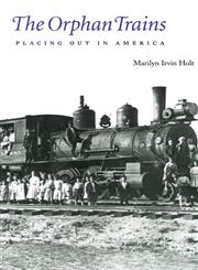 The Orphan Trains Placing Out in America,0803272650,9780803272651