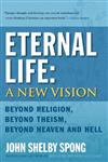 Eternal Life: A New Vision Beyond Religion, Beyond Theism, Beyond Heaven and Hell,0060778423,9780060778422