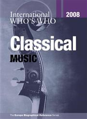 International Who's Who in Classical Music 2008 (International Who's Who in Classical Music),1857434552,9781857434552