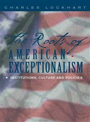 The Roots of American Exceptionalism Institutions, Culture and Policies,1403961964,9781403961969