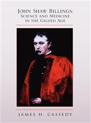 John Shaw Billings Science and Medicine in the Gilded Age,144159518X,9781441595188