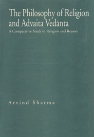 The Philosophy of Religion and Advaita Vedanta A Comparative Study in Religion and Reason 1st Indian Edition,8170305519,9788170305514