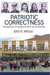 Patriotic Correctness Academic Freedom and its Enemies,1594511942,9781594511943