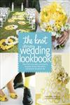 The Knot Ultimate Wedding Lookbook More Than 1,000 Cakes, Centerpieces, Bouquets, Dresses, Decorations, and Ideas for the Perfect Day,0307462900,9780307462909