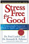 Stress Free for Good 10 Scientifically Proven Life Skills for Health and Happiness,0060832991,9780060832995