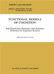 Functional Models of Cognition Self-Organizing Dynamics and Semantic Structures in Cognitive Systems,0792360729,9780792360728