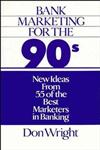Bank Marketing for the 90's New Ideas from 55 of the Best Marketers in Banking,0471522643,9780471522645