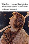 The Bacchae of Euripides A New Translation with a Critical Essay,0803251947,9780803251946