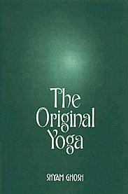 The Original Yoga As Expounded in Sivasamhita, Gherandasamhita and Patanjala Yogasutra 4th Impression,8121508916,9788121508919