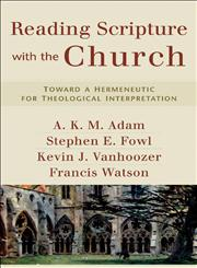 Reading Scripture with the Church Toward a Hermeneutic for Theological Interpretation,0801031737,9780801031731