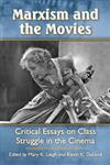 Marxism and the Movies Critical Essays on Class Struggle in the Cinema,0786471239,9780786471232