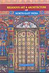 Religious Art & Architecture of North-East India,8173200912,9788173200915