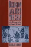 Religion Against the Self An Ethnography of Tamil Rituals,0195113659,9780195113655