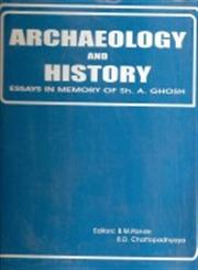 Archaeology and History Essays in Memory of Shri A. Ghosh 2 Vols. 1st Edition