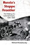 Russia's Steppe Frontier The Making of a Colonial Empire, 1500-1800,0253217709,9780253217707