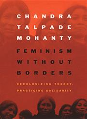 Feminism Without Borders Decolonizing Theory, Practicing Solidarity,0822330210,9780822330219