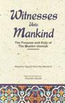 "Witnesses unto Mankind The Purpose and Duty of the Muslim Ummah (English Version of Urdu ""Shahadat e Haq"")"