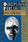 Disciplining Foucault Feminism, Power, and the Body,041590188X,9780415901888